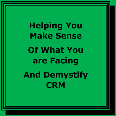 Helping you make sense of what you face and demystify CRM for value